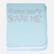 Ghosts don't scare me. baby blanket