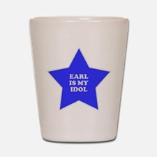 Earl Is My Idol Shot Glass
