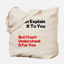I can explain it to you but I Tote Bag