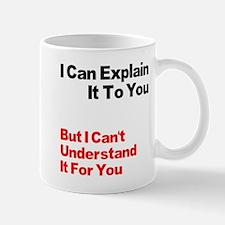 I can explain it to you but I Mug