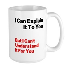I can explain it to you but I Mug