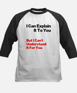 I can explain it to you but I Tee