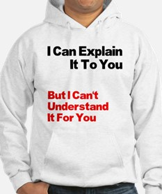 I can explain it to you but I Hoodie