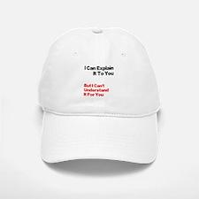 I can explain it to you but I Baseball Baseball Cap