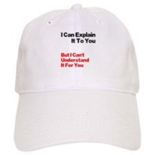 I can explain it to you but I Baseball Cap