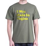 I Was Made In Vagina Shirt Dark T-Shirt