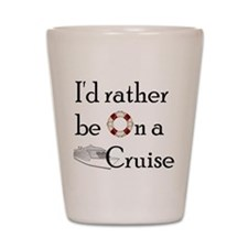 I'd Rather Cruise Shot Glass