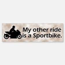 My Other Ride is a Sportbike Bumper Bumper Bumper Sticker