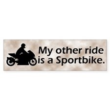My Other Ride is a Sportbike Bumper Bumper Sticker