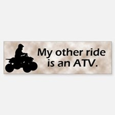 My other ride is an ATV Bumper Bumper Bumper Sticker