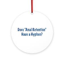 Anal Retentive Ornament (Round)