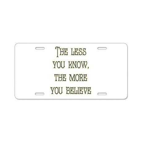 The Less You Know Aluminum License Plate