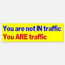 You are not IN traffic you AR Bumper Bumper Sticker
