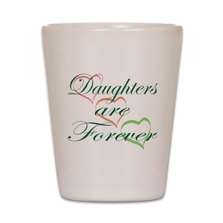 Daughters Are Forever Shot Glass