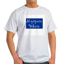 MySpace Whore Ash Grey T-Shirt