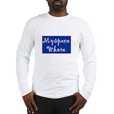MySpace Whore Long Sleeve T-Shirt