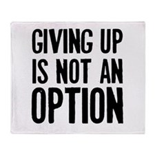 Giving up i not an option Throw Blanket