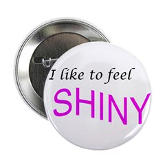 I like to feel shiny 2.25