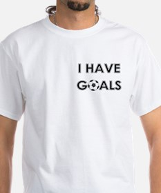 I HAVE GOALS Shirt