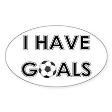 I HAVE GOALS Oval Decal