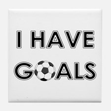 I HAVE GOALS Tile Coaster