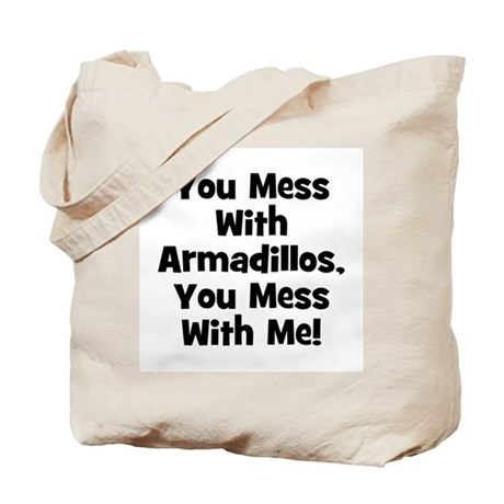 You Mess With Armadillos, You Tote Bag