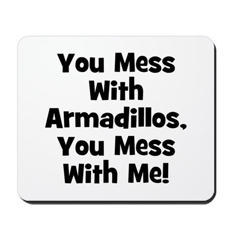 You Mess With Armadillos, You Mousepad