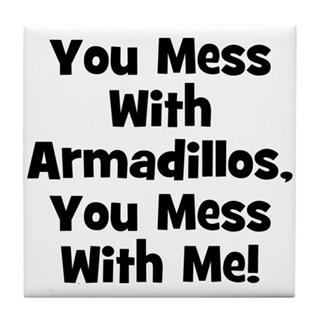 You Mess With Armadillos, You Tile Coaster