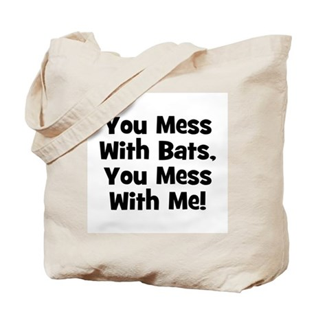 You Mess With Bats, You Mess Tote Bag