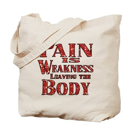 Pain is Weakness Leaving the Body Tote Bag