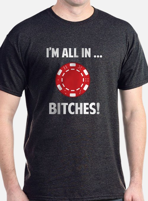 All in ... Bitches T-Shirt