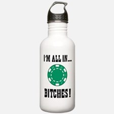 All in ... Bitches Water Bottle