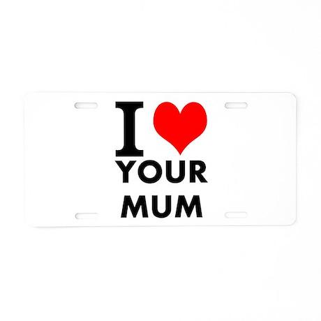 I heart your mum Aluminum License Plate