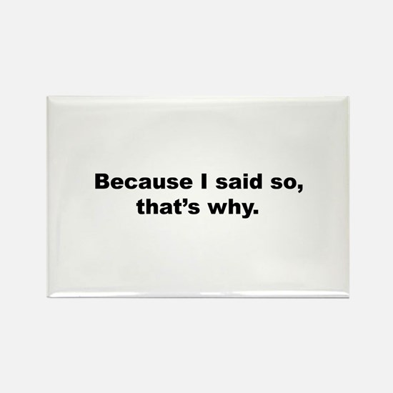 Because I Said So Rectangle Magnet (100 pack)