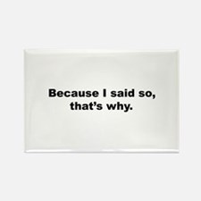 Because I Said So Rectangle Magnet (10 pack)