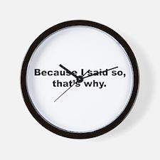 Because I Said So Wall Clock