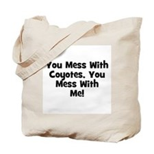 You Mess With Coyotes, You Me Tote Bag