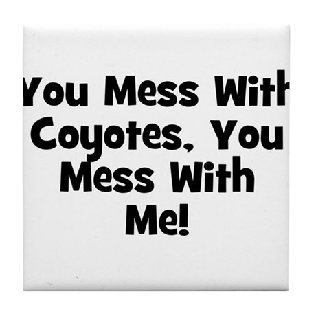 You Mess With Coyotes, You Me Tile Coaster