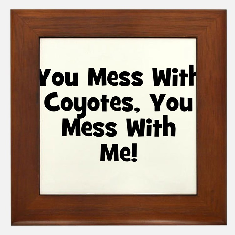 You Mess With Coyotes, You Me Framed Tile