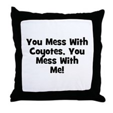 You Mess With Coyotes, You Me Throw Pillow