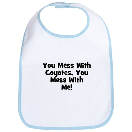 You Mess With Coyotes, You Me Bib