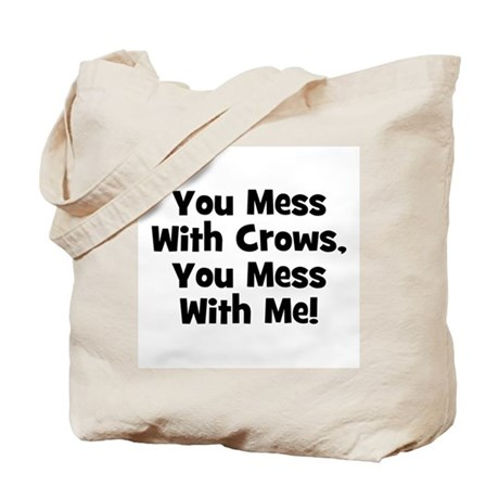 You Mess With Crows, You Mess Tote Bag