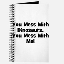 You Mess With Dinosaurs, You Journal