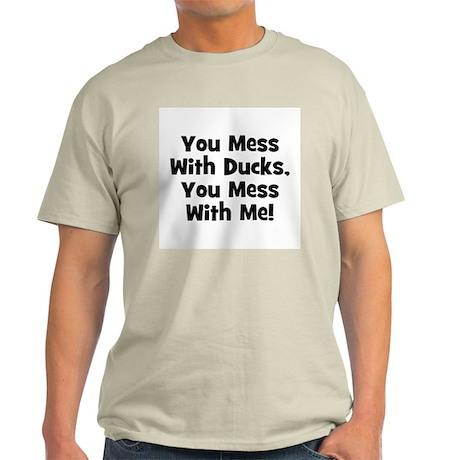 You Mess With Ducks, You Mess Ash Grey T-Shirt