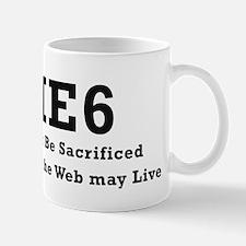 IE6 Must Be Sacrificed Mug