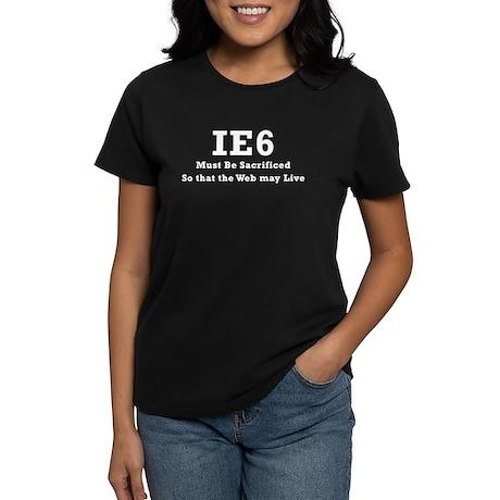 IE6 Must Be Sacrificed Women's Dark T-Shirt