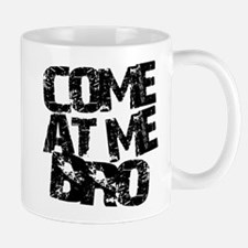 COME AT ME BRO Mug