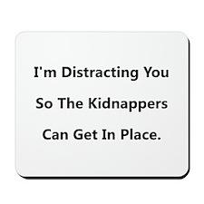 I'm Distracting You... Mousepad