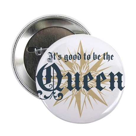 "It's Good to be the Queen 2.25"" Button"