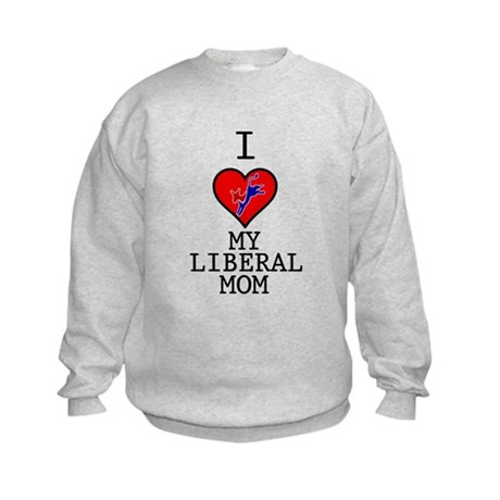 I Love My Liberal Mom Kids Sweatshirt